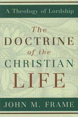 Image for The Doctrine of the Christian Life (A Theology of Lordship)
