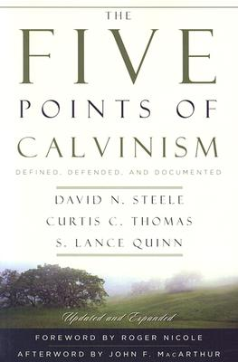 The Five Points of Calvinism: Defined, Defended, Documented, David N. Steele, Curtis C. Thomas, S. Lance Quinn