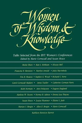 Women of Wisdom and Knowledge: Talks Selected from the Byu Women's Conferences, MARIE CORNWALL