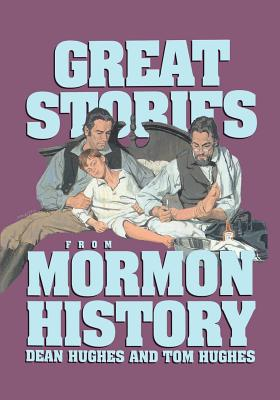 Great Stories from Mormon History, DEAN HUGHES, TOM HUGHES