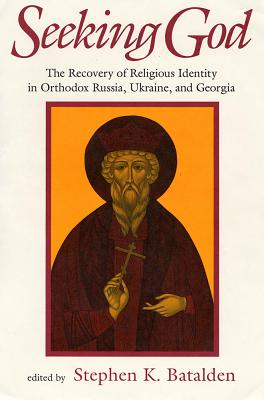 Image for Seeking God : The Recovery of Religious Identity in Orthodox Russia, Ukraine, and Georgia