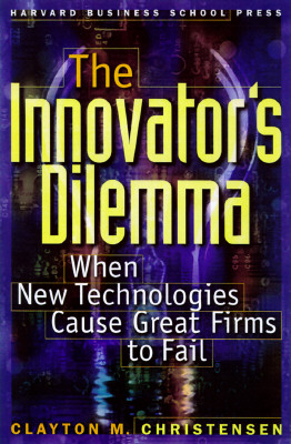 Innovators Dilemma : When New Technologies Cause Great Firms to Fail, CLAYTON M. CHRISTENSEN
