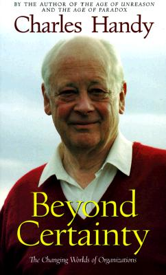 Beyond Certainty: The Changing Worlds of Organizations, Handy, Charles