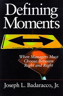 Image for Defining Moments: When Managers Must Choose Between Right and Right