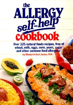 Image for The Allergy Self-Help Cookbook: Over 325 Natural Foods Recipes, Free of Wheat, Milk, Eggs, Corn, Yeast, Sugar and Other Common Food Allergens