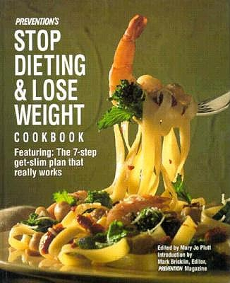 Image for Prevention's Stop Dieting and Lose Weight Cookbook: Featuring the Seven-Step-Get-Slim Plan That Really Works