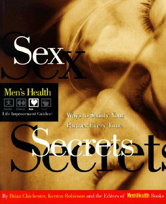 Sex Secrets: Ways to Satisfy Your Partner Every Time (Men's Health Life Improvement Guides), Chichester, Brian; Robinson, Kenton; Editors of Men's Health