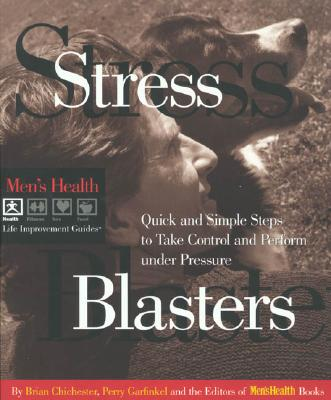 Stress Blasters: Quick and Simple Steps to Take Control and Perform Under Pressure (Men's Health Life Improvement Guides), Chichester, Brian; Garfinkel, Perry; Editors of Men's Health