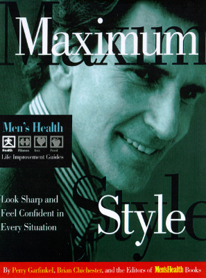 Maximum Style: Look Sharp and Feel Confident in Every Situation (Men's Health Life Improvement Guides), Editors of Men's Health