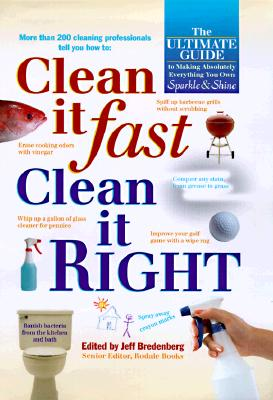Image for Clean It Fast, Clean It Right : The Ultimate Guide to Making Absolutely Everything You Own Sparkle and Shine