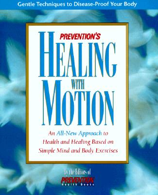 Image for Prevention's Healing With Motion: An All-New Approach to Health and Healing Based on Simple Mind and Body Exercises