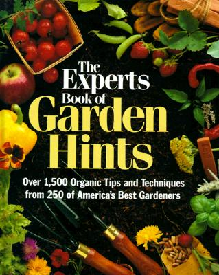 Image for The Experts Book of Garden Hints: Over 1,500 Organic Tips and Techniques from 250 of America's Best Gardners