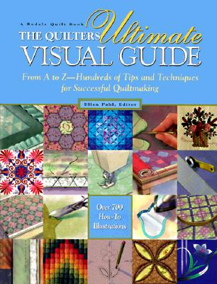 Image for The Quilter's Ultimate Visual Guide: From A to Z-Hundreds of Tips and Techniques for Successful Quiltmaking (A Rodale Quilt Book)