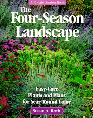 Image for The Four-Season Landscape: Easy-Care Plants and Plans for Year-Round Color (Rodale Garden Book)