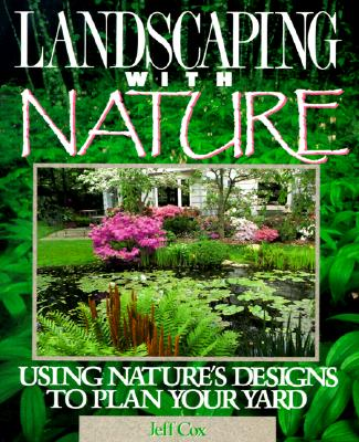 Image for Landscaping with Nature: Using Nature's Designs to Plan Your Yard