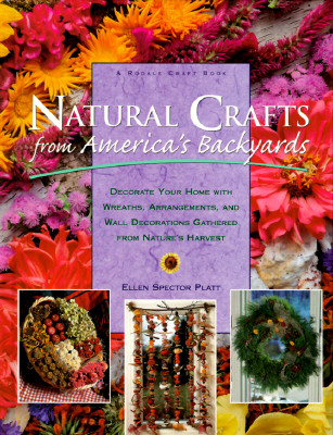 Image for Natural Crafts from America's Backyards: Decorate Your Home With Wreaths, Arrangements, and Wall Decorations Gathered from Nature's Harvest