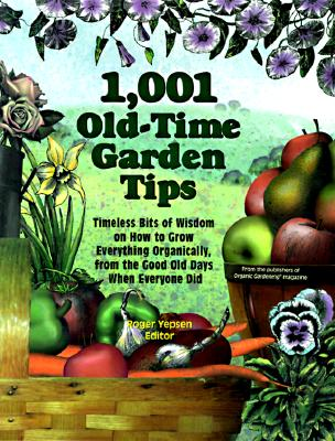 Image for 1,001 Old-Time Garden Tips: Timeless Bits of Wisdom on How to Grow Everything Organically, from the Good Old  Days When Everyone Did