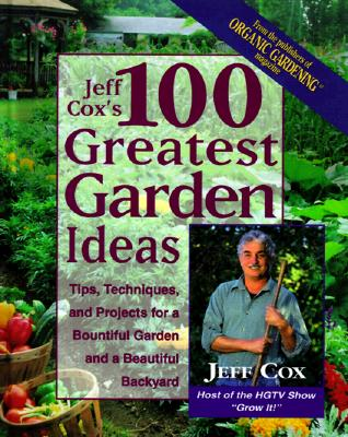Image for Jeff Cox's 100 Greatest Garden Ideas: Tip, Techniques, and Projects for a Bountiful Garden and a Beautiful Backyard