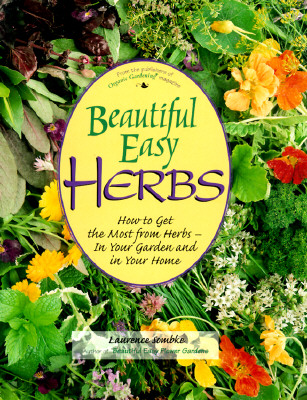 Image for Beautiful Easy Herbs: How to Get the Most from Herbs - In Your Garden and in Your Home