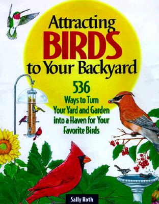 Image for Attracting Birds to Your Backyard: 536 Ways to Turn Your Yard and Garden into a Haven for Your Favorite Birds