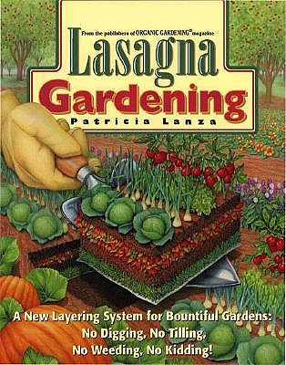 Image for Lasagna Gardening: A New Layering System for Bountiful Gardens: No Digging, No Tilling, No Weeding,  No Kidding!