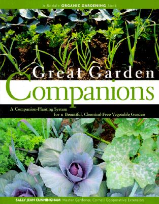 Image for Great Garden Companions: A Companion-Planting System for a Beautiful, Chemical-Free Vegetable Garden
