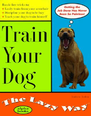 Image for Train Your Dog the Lazy Way