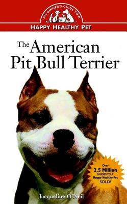 Image for The American Pit Bull Terrier: An Owner's Guide to a Happy Healthy Pet