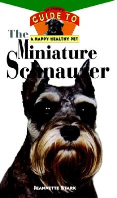 Image for The Miniature Schnauzer: An Owner's Guide to a Happy Healthy Pet (Your Happy Healthy Pet)