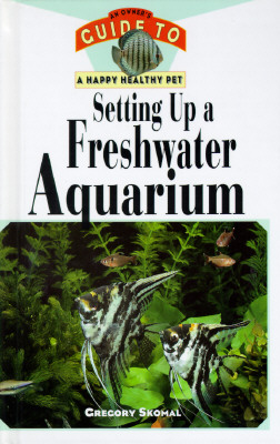 Image for Setting Up a Freshwater Aquarium: An Owner's Guide to a Happy Healthy Pet