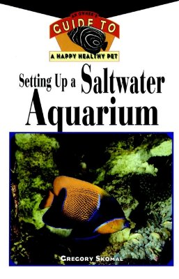 Image for Setting Up a Saltwater Aquarium: An Owner's Guide to a Happy, Healthy Pet (Your Happy Healthy Pet)