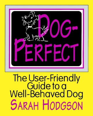 Image for Dog Perfect: The User-Friendly Guide to a Well-Behaved Dog