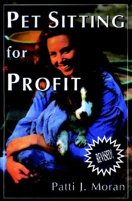 Image for Pet Sitting for Profit: A Complete Manual for Professional Success