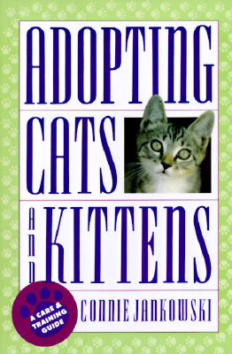 Adopting Cats and Kittens: A Care and Training Guide, Jankowski, Connie