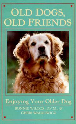 Image for Old Dogs, Old Friends: Enjoying Your Older Dog