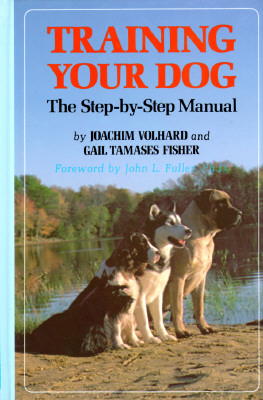 Training Your Dog: The Step-By-Step Manual, Volhard, Joachim J.;Fisher, Gail Tamases