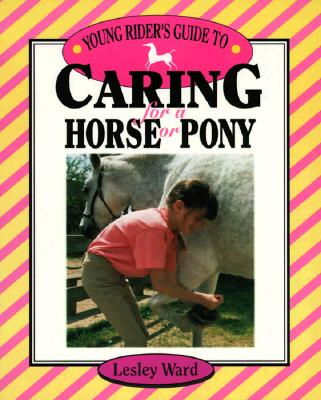 Young Rider's Guide to Caring for a Horse or Pony (Young Rider's Guides), Ward, Lesley
