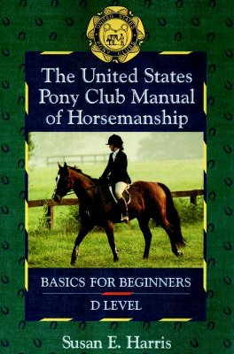 Image for The United States Pony Club Manual of Horsemanship: Basics for Beginners/D Level, Vol. 1