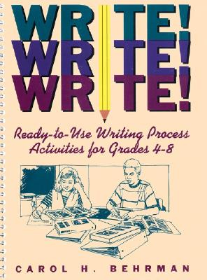 Image for Write! Write! Write!: Ready-to-Use Writing Process Activities for Grades 4-8