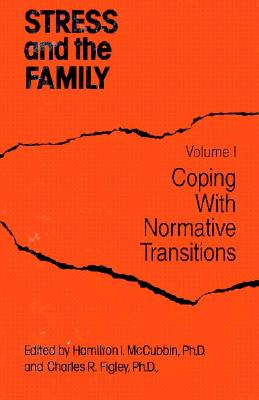 Image for Stress And The Family: Coping With Normative Transitions (Routledge Psychosocial Stress Series)