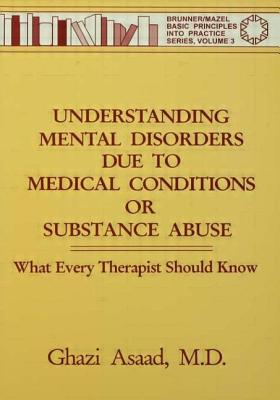 Image for Understanding Mental Disorders Due To Medical Conditions Or Substance Abuse: What Every Therapist Should Know