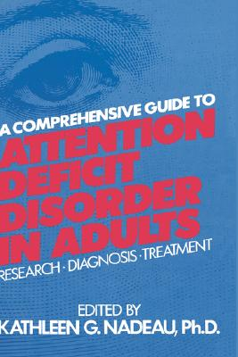 Image for A Comprehensive Guide To Attention Deficit Disorder In Adults: Research, Diagnosis and Treatment