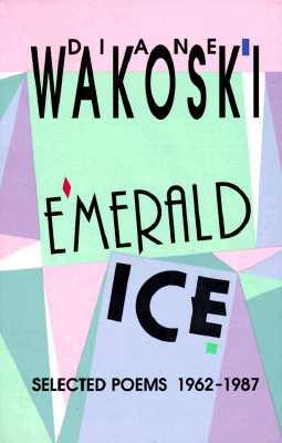 Emerald Ice: Selected Poems 1962-1987, Diane Wakoski