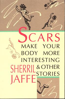 Scars Make Your Body More Interesting and Other Stories (Physical Sciences; 298), Sherril Jaffe