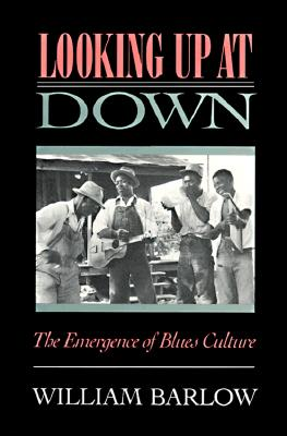 Image for Looking Up At Down: The Emergence of Blues Culture
