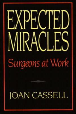 Expected Miracles: Surgeons at Work, Cassell, Joan