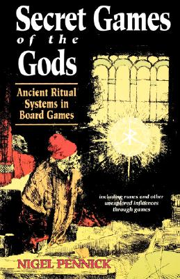 Secret Games of the Gods: Ancient Ritual Systems in Board Games, Pennick, Nigel