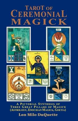 Tarot of Ceremonial Magick: A Pictorial Synthesis of Three Great Pillars of Magick (Astrology, Enochian Magick, Goetia), Lon Milo DuQuette