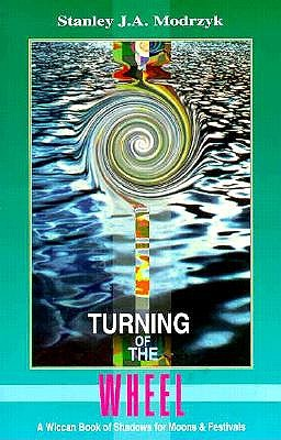 Image for Turning of the Wheel: A Wiccan Book of Shadows for Moons and Festivals