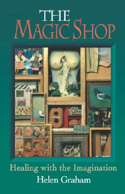 The Magic Shop: Healing with the Imagination, Graham, Helen